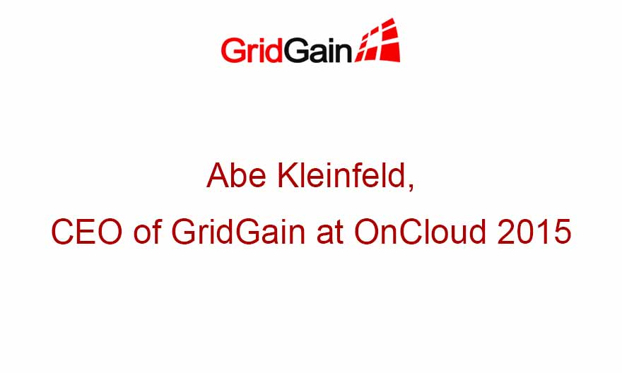 Abe Kleinfeld, CEO of GridGain at OnCloud 2015