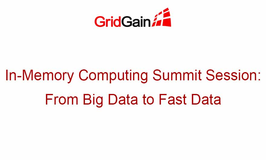 In-Memory Computing Summit Session: From Big Data to Fast Data