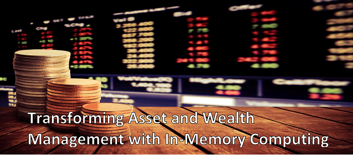 Transforming Asset and Wealth Management with In-Memory Computing