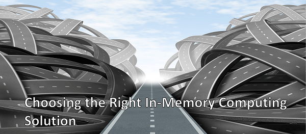 Choosing the right in-memory computing solution