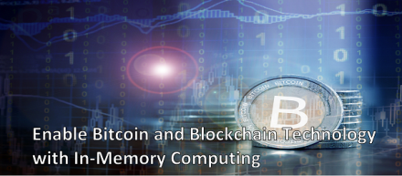 Enable Bitcoin and Blockchain Technology with In-Memory Computing: White Paper