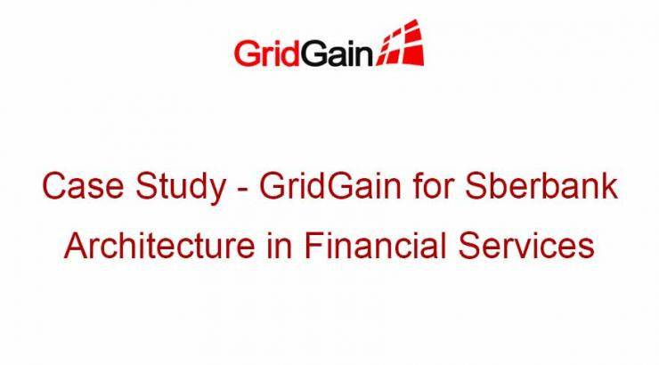 Case Study - GridGain for Sberbank Architecture in Financial Services