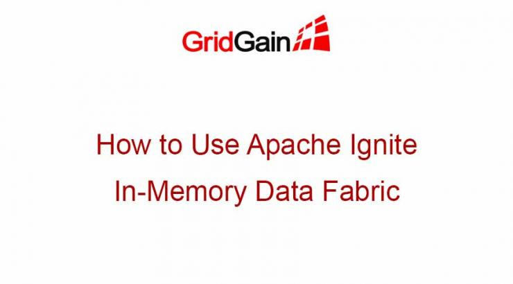 How to Use Apache Ignite, In-Memory Data Fabric